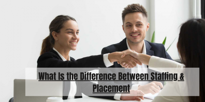 Difference Between Staffing & Placement